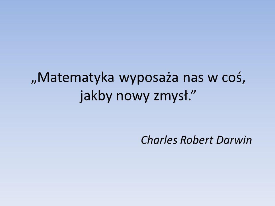 Matematyka wyposaża nas w coś, jakby nowy zmysł. Charles Robert Darwin