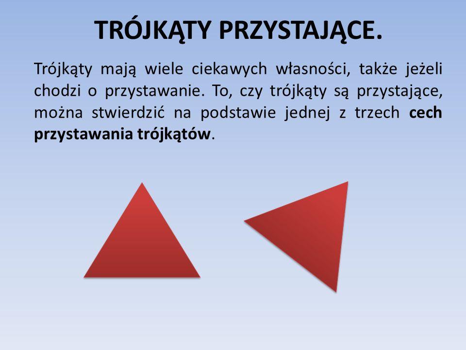 TRÓJKĄTY PRZYSTAJĄCE. Trójkąty mają wiele ciekawych własności, także jeżeli chodzi o przystawanie. To, czy trójkąty są przystające, można stwierdzić n