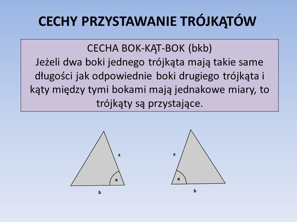 CECHY PRZYSTAWANIE TRÓJKĄTÓW CECHA KĄT-BOK-KĄT (kbk) Jeżeli bok jednego trójkąta ma taką samą długość jak bok drugiego trójkąta, a kąty jednego trójkąta leżące przy tym boku mają takie same miary jak odpowiednie kąty drugiego trójkąta, to trójkąty są przystające.