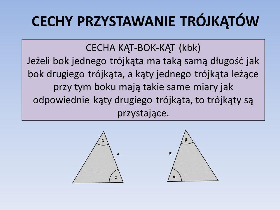CECHY PRZYSTAWANIE TRÓJKĄTÓW CECHA KĄT-BOK-KĄT (kbk) Jeżeli bok jednego trójkąta ma taką samą długość jak bok drugiego trójkąta, a kąty jednego trójką
