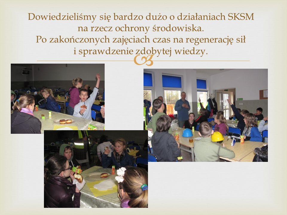 Dowiedzieliśmy się bardzo dużo o działaniach SKSM na rzecz ochrony środowiska. Po zakończonych zajęciach czas na regenerację sił i sprawdzenie zdobyte