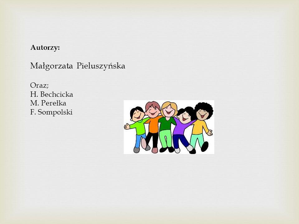 Autorzy: Małgorzata Pieluszyńska Oraz; H. Bechcicka M. Perełka F. Sompolski