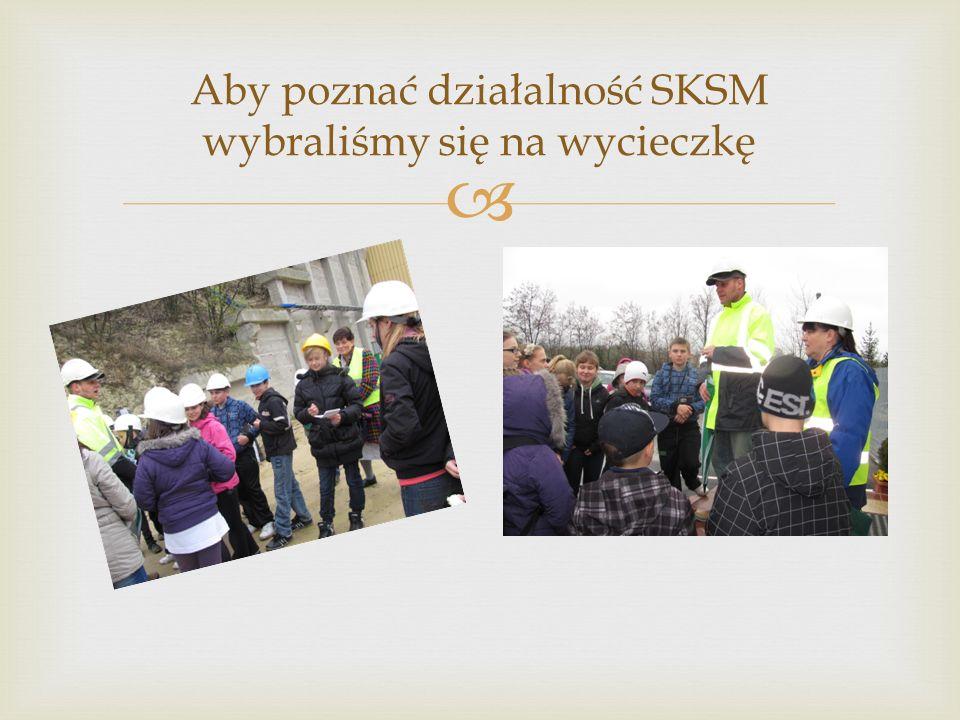 Aby poznać działalność SKSM wybraliśmy się na wycieczkę