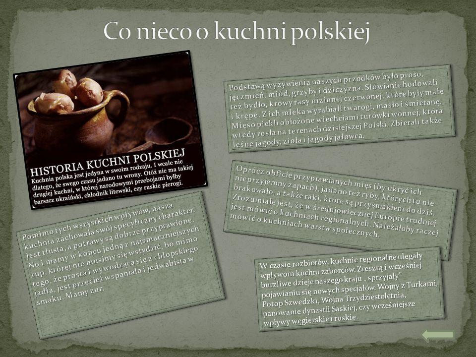 W czasie rozbiorów, kuchnie regionalne ulegały wpływom kuchni zaborców. Zresztą i wcześniej burzliwe dzieje naszego kraju sprzyjały pojawianiu się now
