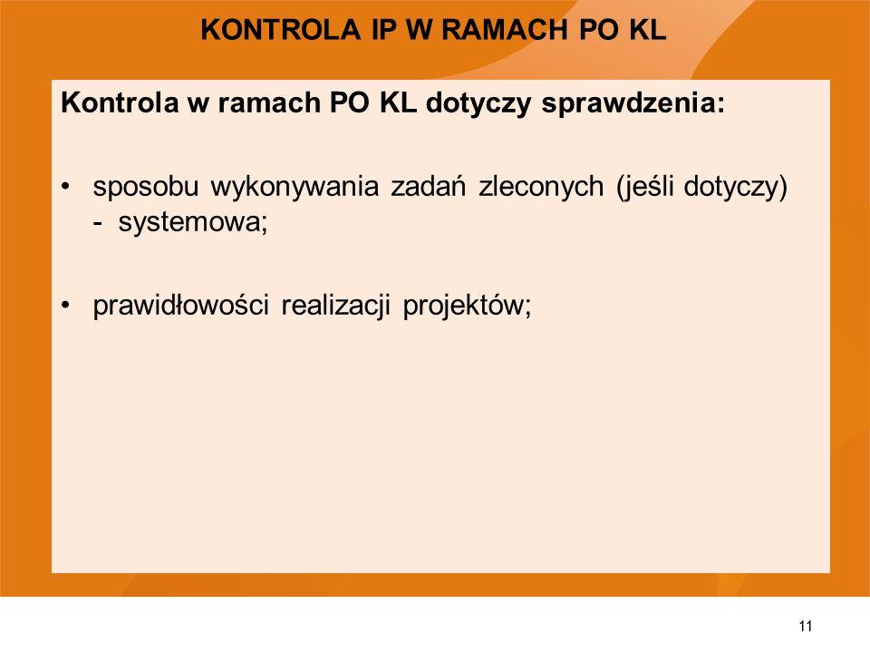 11 Kontrola w ramach PO KL dotyczy sprawdzenia: sposobu wykonywania zadań zleconych (jeśli dotyczy) - systemowa; prawidłowości realizacji projektów; 1