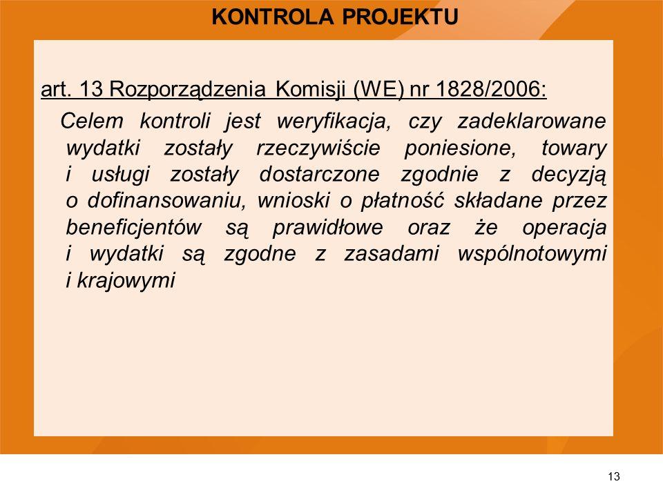 13 art. 13 Rozporządzenia Komisji (WE) nr 1828/2006: Celem kontroli jest weryfikacja, czy zadeklarowane wydatki zostały rzeczywiście poniesione, towar