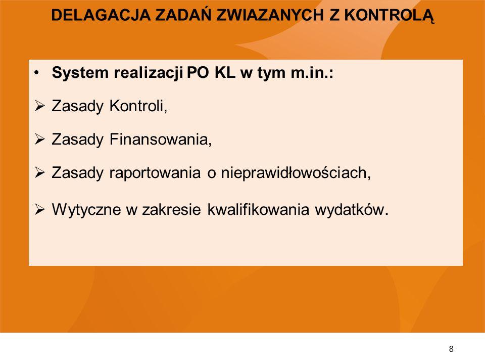 8 System realizacji PO KL w tym m.in.: Zasady Kontroli, Zasady Finansowania, Zasady raportowania o nieprawidłowościach, Wytyczne w zakresie kwalifikow