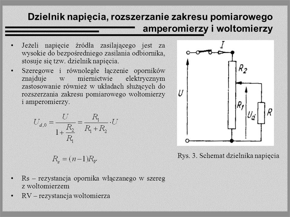 Dzielnik napięcia, rozszerzanie zakresu pomiarowego amperomierzy i woltomierzy Jeżeli napięcie źródła zasilającego jest za wysokie do bezpośredniego zasilania odbiornika, stosuje się tzw.