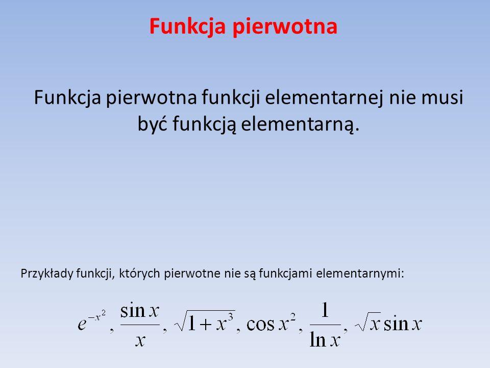 Całka nieoznaczona Niech F będzie funkcją pierwotną funkcji f na przedziale I.