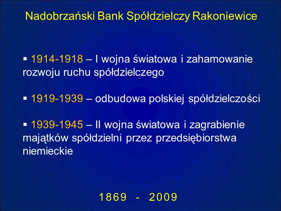 Nadobrzański Bank Spółdzielczy Rakoniewice 1869 - 2009 1914-1918 – I wojna światowa i zahamowanie rozwoju ruchu spółdzielczego 1919-1939 – odbudowa po
