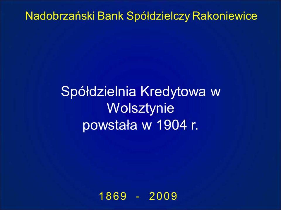 Nadobrzański Bank Spółdzielczy Rakoniewice 1869 - 2009 Spółdzielnia Kredytowa w Wolsztynie powstała w 1904 r.