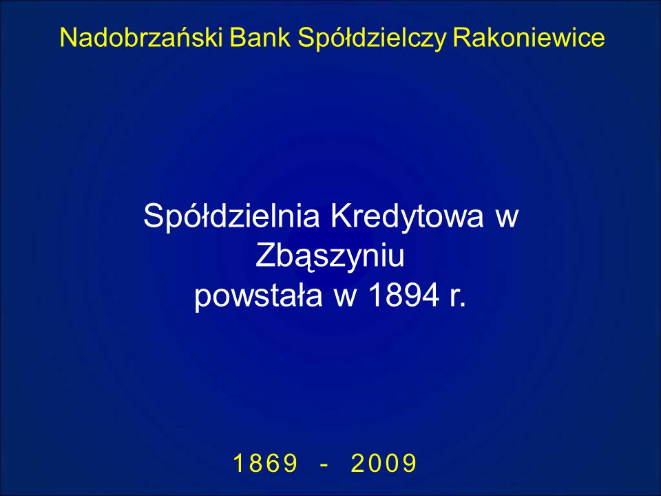 Nadobrzański Bank Spółdzielczy Rakoniewice 1869 - 2009 Spółdzielnia Kredytowa w Zbąszyniu powstała w 1894 r.