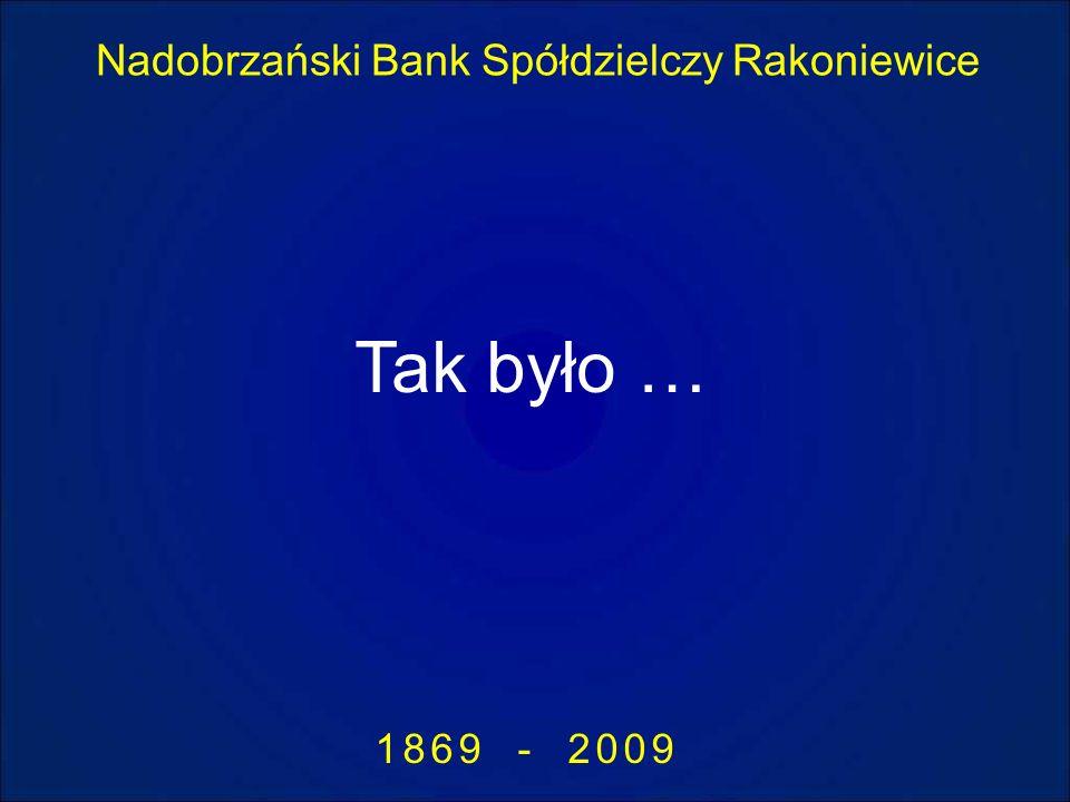 Nadobrzański Bank Spółdzielczy Rakoniewice 1869 - 2009 Tak było …