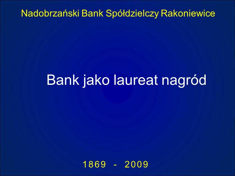 Nadobrzański Bank Spółdzielczy Rakoniewice 1869 - 2009 Bank jako laureat nagród