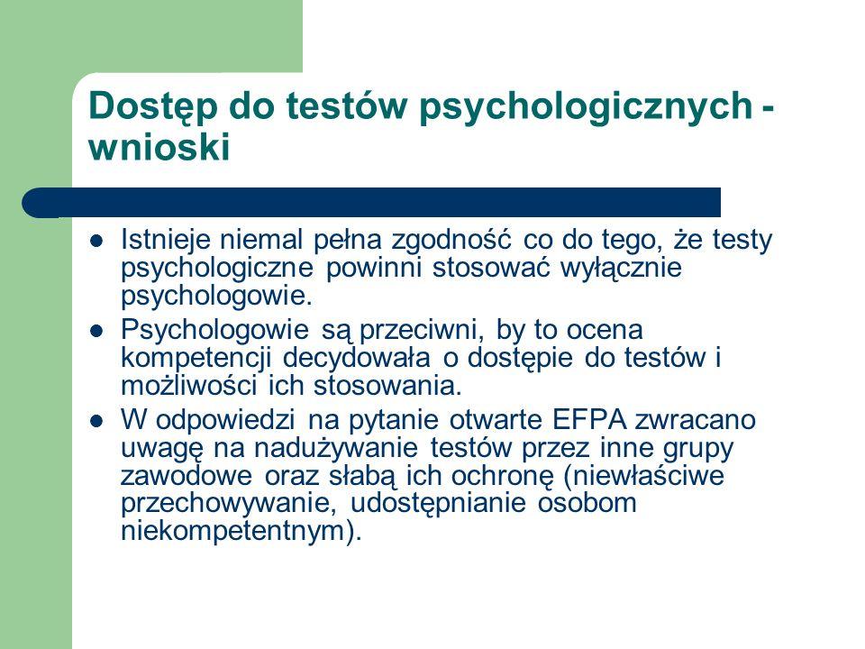 Dostęp do testów psychologicznych - wnioski Istnieje niemal pełna zgodność co do tego, że testy psychologiczne powinni stosować wyłącznie psychologowi