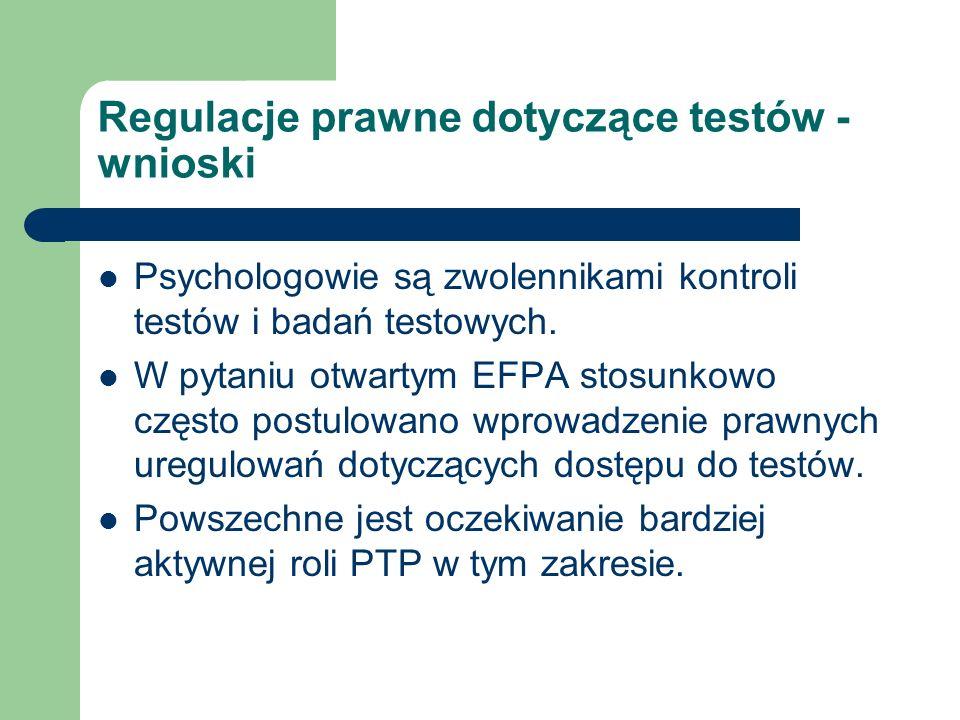 Regulacje prawne dotyczące testów - wnioski Psychologowie są zwolennikami kontroli testów i badań testowych. W pytaniu otwartym EFPA stosunkowo często