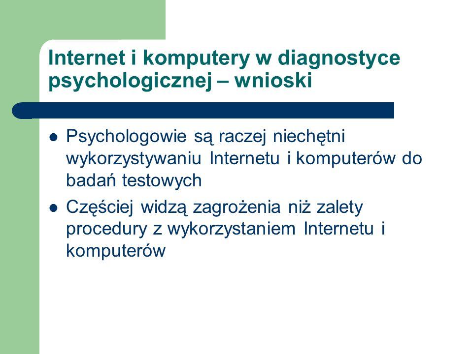 Internet i komputery w diagnostyce psychologicznej – wnioski Psychologowie są raczej niechętni wykorzystywaniu Internetu i komputerów do badań testowy