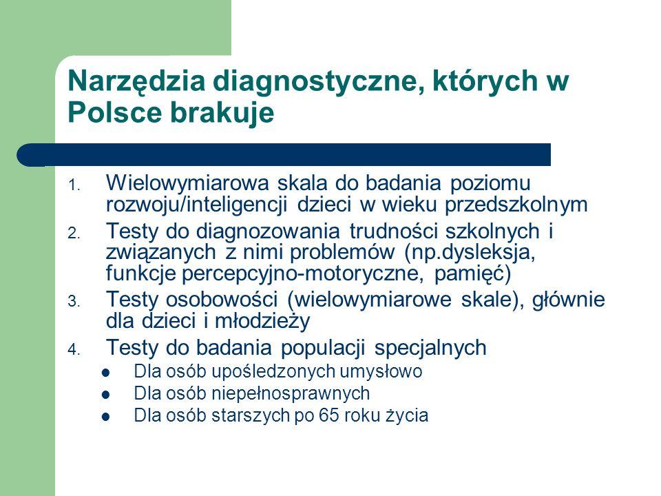 Narzędzia diagnostyczne, których w Polsce brakuje 1. Wielowymiarowa skala do badania poziomu rozwoju/inteligencji dzieci w wieku przedszkolnym 2. Test
