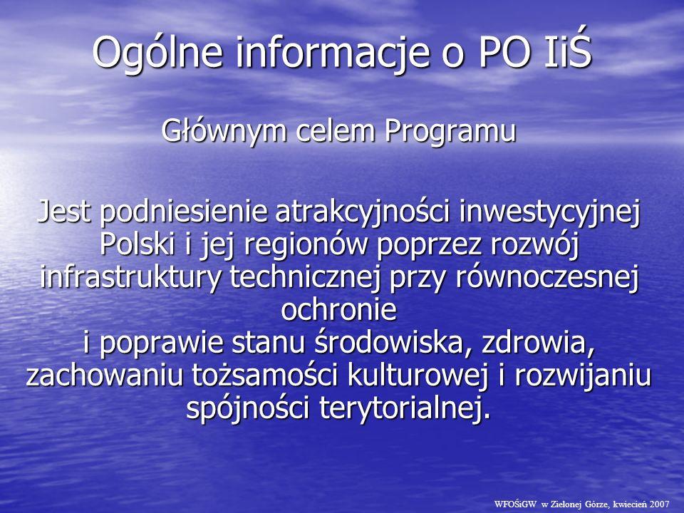 Ogólne informacje o PO IiŚ Głównym celem Programu Jest podniesienie atrakcyjności inwestycyjnej Polski i jej regionów poprzez rozwój infrastruktury technicznej przy równoczesnej ochronie i poprawie stanu środowiska, zdrowia, zachowaniu tożsamości kulturowej i rozwijaniu spójności terytorialnej.