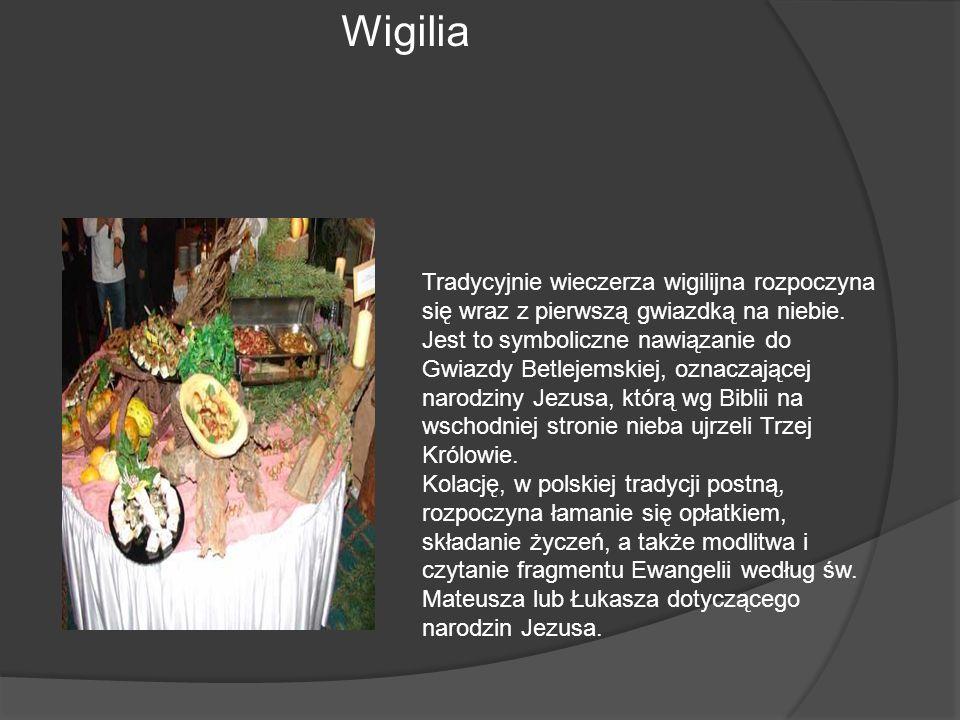 Wigilia Tradycyjnie wieczerza wigilijna rozpoczyna się wraz z pierwszą gwiazdką na niebie. Jest to symboliczne nawiązanie do Gwiazdy Betlejemskiej, oz