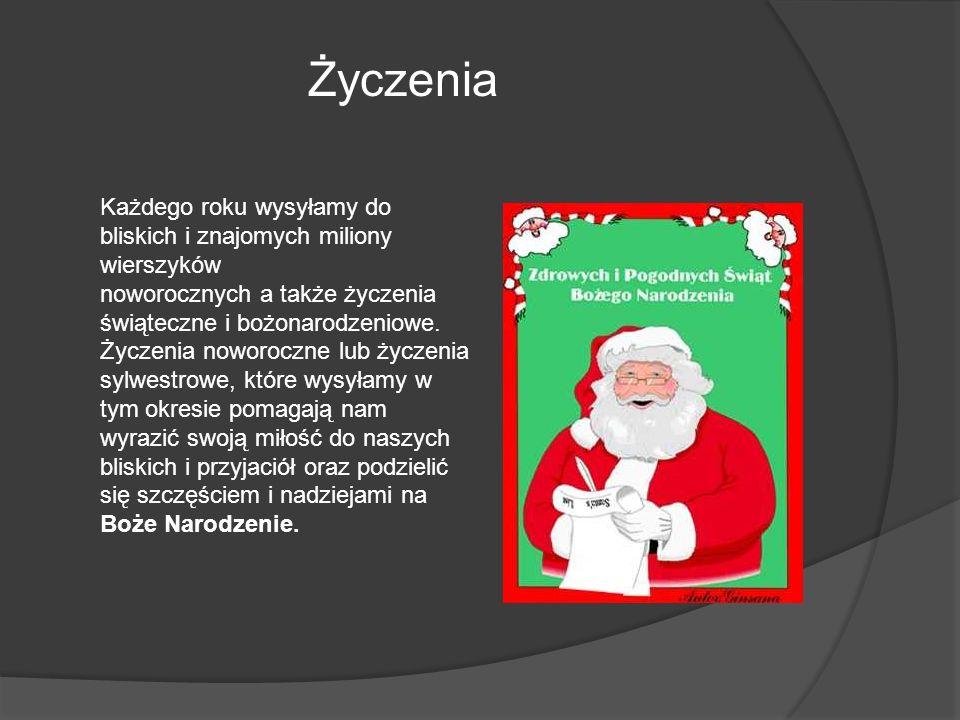Życzenia Każdego roku wysyłamy do bliskich i znajomych miliony wierszyków noworocznych a także życzenia świąteczne i bożonarodzeniowe. Życzenia noworo