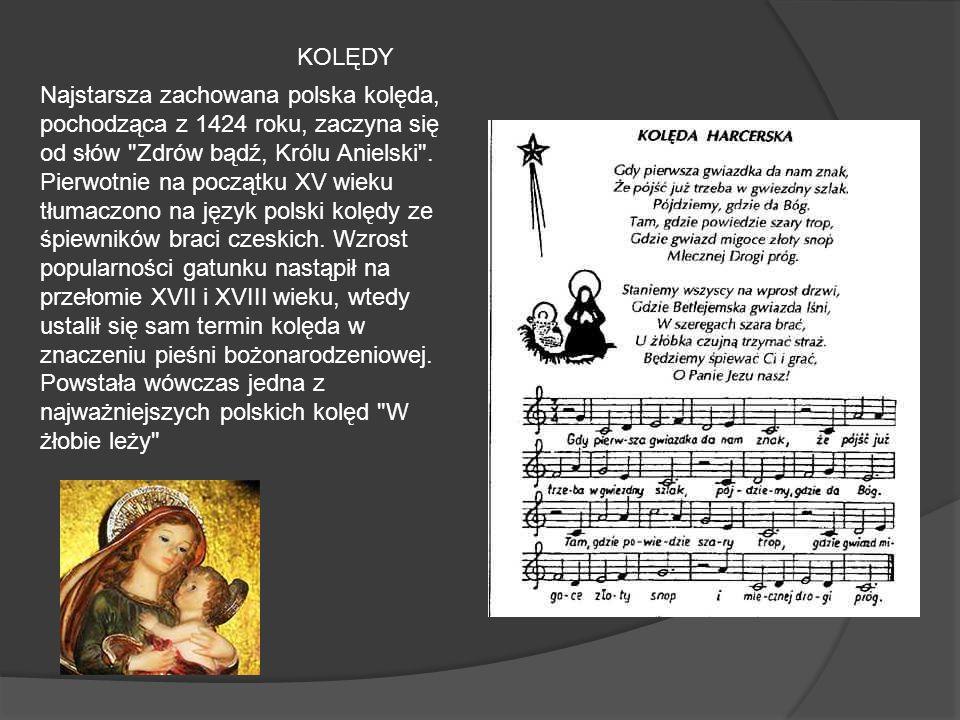 KOLĘDY Najstarsza zachowana polska kolęda, pochodząca z 1424 roku, zaczyna się od słów