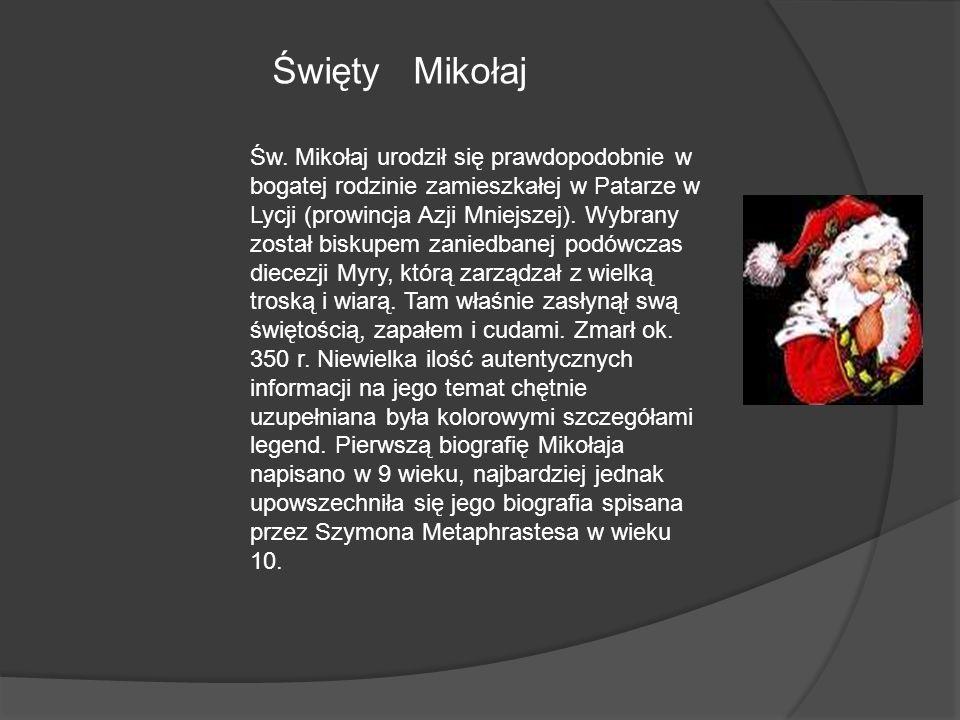 Święty Mikołaj Św. Mikołaj urodził się prawdopodobnie w bogatej rodzinie zamieszkałej w Patarze w Lycji (prowincja Azji Mniejszej). Wybrany został bis