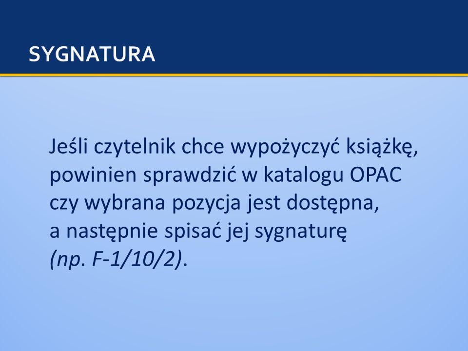 Jeśli czytelnik chce wypożyczyć książkę, powinien sprawdzić w katalogu OPAC czy wybrana pozycja jest dostępna, a następnie spisać jej sygnaturę (np. F