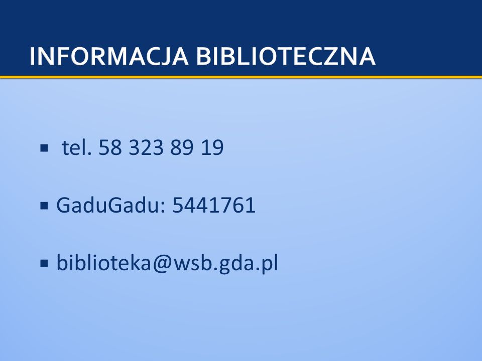 Oznacza to, że dana pozycja znajduje się w Bibliotece WEiZ w Gdyni, co można sprawdzić wybierając Wszystkie w rozwijanym polu w kolumnie lokalizacji.