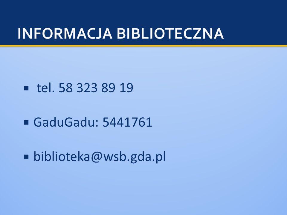 tel. 58 323 89 19 GaduGadu: 5441761 biblioteka@wsb.gda.pl