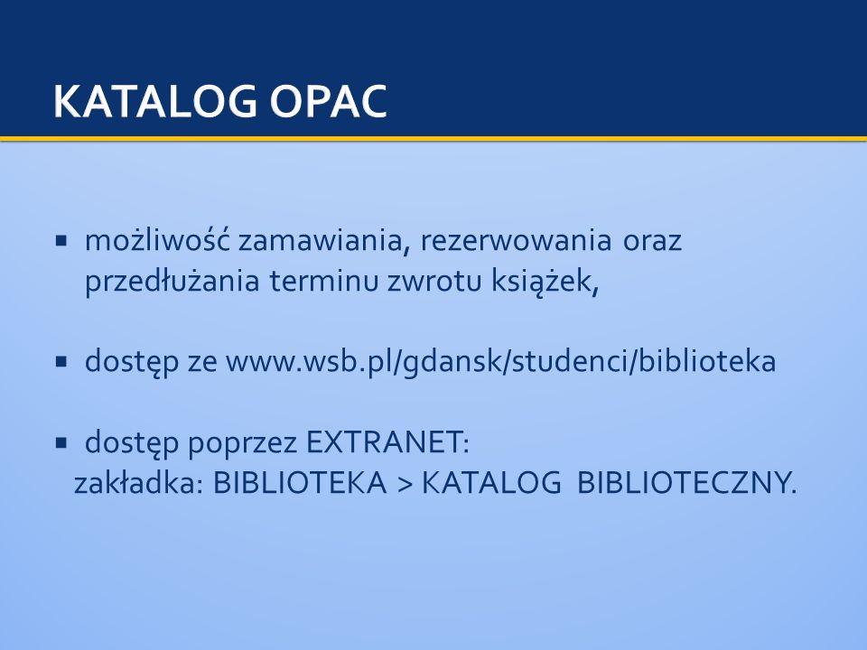 możliwość zamawiania, rezerwowania oraz przedłużania terminu zwrotu książek, dostęp ze www.wsb.pl/gdansk/studenci/biblioteka dostęp poprzez EXTRANET: