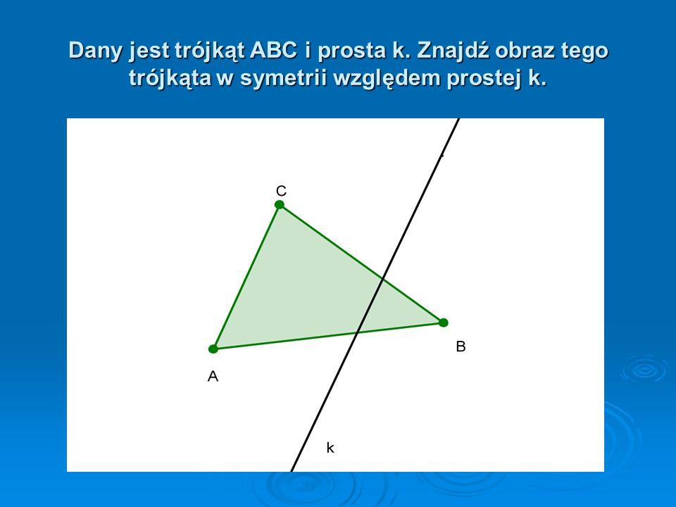 Symetria względem prostej k jest to przekształcenie, w którym obrazem punktu A jest punkt A taki, że: a) punkty A i A leżą na prostej prostopadłej do