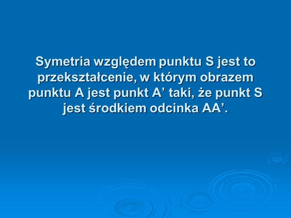 Symetria względem punktu - symetria środkowa Symetria względem punktu - symetria środkowa