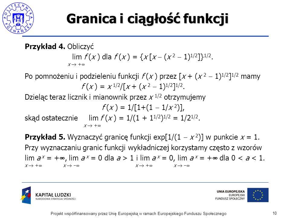 Granica i ciągłość funkcji Przykład 4.Obliczyć lim f (x ) dla f (x ) = {x [x (x 2 1) 1/2 ]} 1/2.