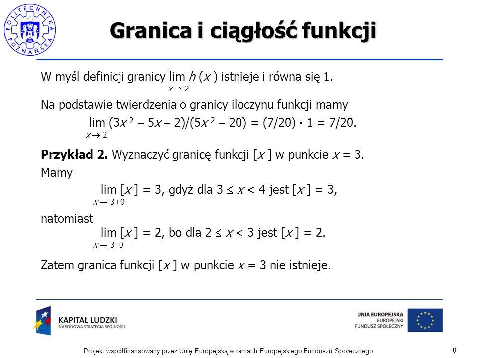 Granica i ciągłość funkcji W myśl definicji granicy lim h (x ) istnieje i równa się 1.
