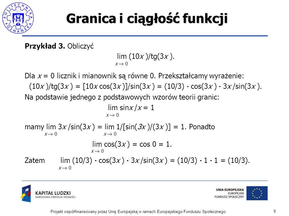 Granica i ciągłość funkcji Przykład 3.Obliczyć lim (10x )/tg(3x ).