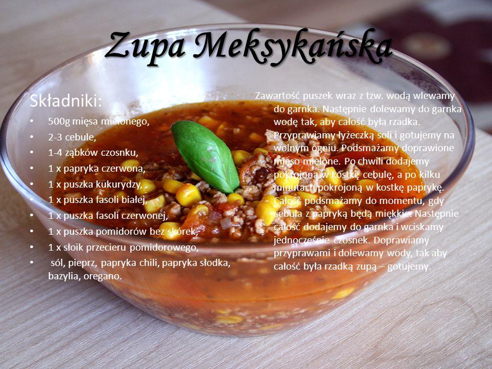 Zupa Meksykańska Składniki: 500g mięsa mielonego, 2-3 cebule, 1-4 ząbków czosnku, 1 x papryka czerwona, 1 x puszka kukurydzy, 1 x puszka fasoli białej