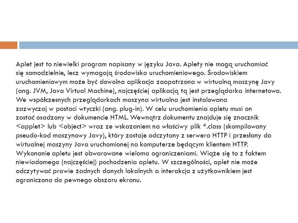 Aplet jest to niewielki program napisany w języku Java. Aplety nie mogą uruchamiać się samodzielnie, lecz wymagają środowiska uruchomieniowego. Środow