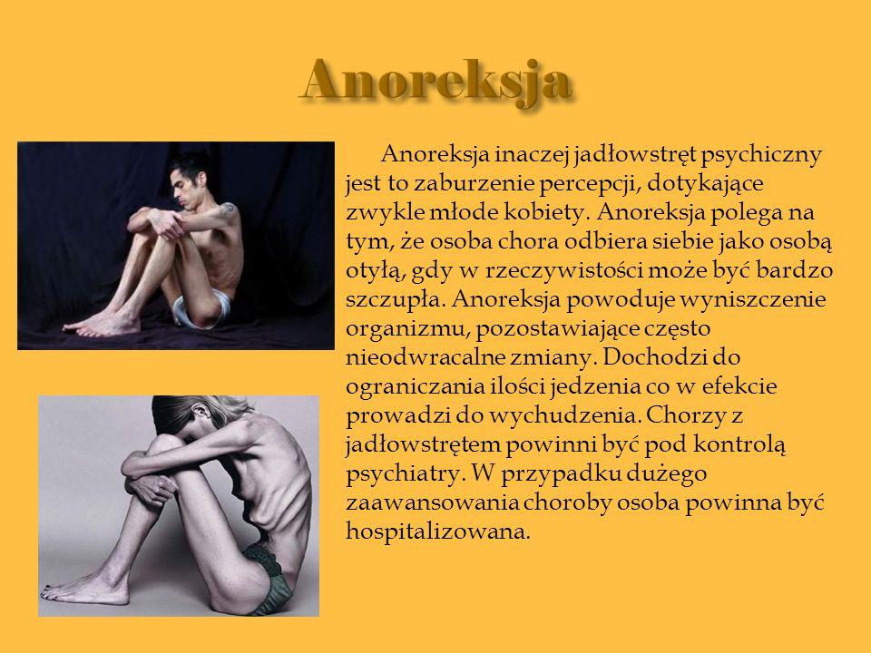 Anoreksja inaczej jadłowstręt psychiczny jest to zaburzenie percepcji, dotykające zwykle młode kobiety. Anoreksja polega na tym, że osoba chora odbier