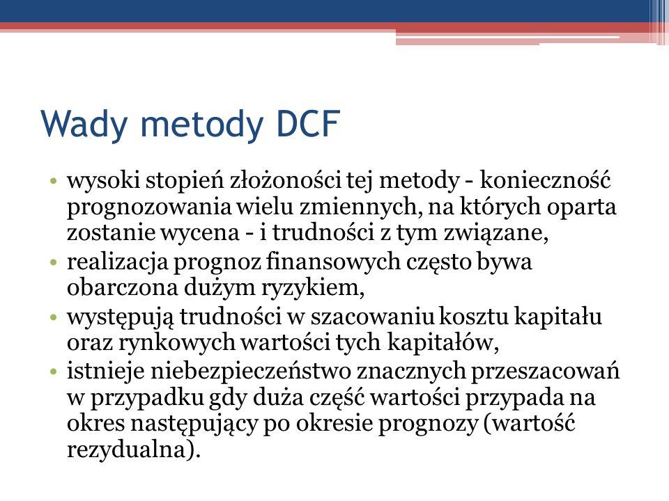 Wady metody DCF wysoki stopień złożoności tej metody - konieczność prognozowania wielu zmiennych, na których oparta zostanie wycena - i trudności z ty