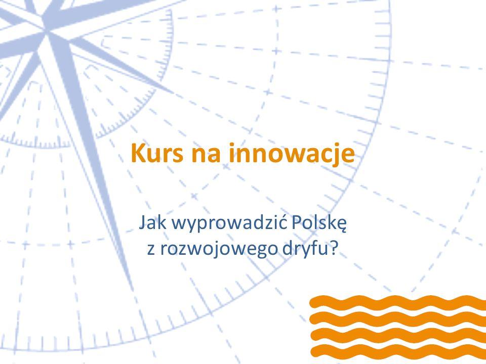 Kurs na innowacje Jak wyprowadzić Polskę z rozwojowego dryfu?