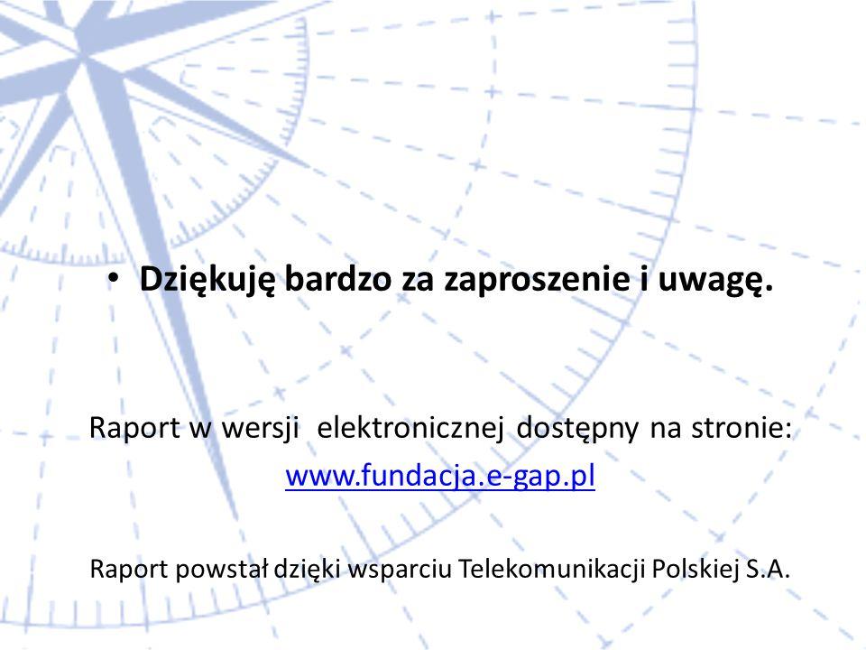 Dziękuję bardzo za zaproszenie i uwagę. Raport w wersji elektronicznej dostępny na stronie: www.fundacja.e-gap.pl Raport powstał dzięki wsparciu Telek