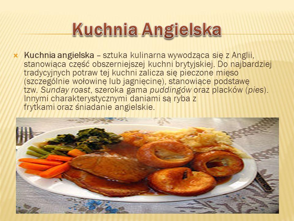Kuchnia angielska – sztuka kulinarna wywodząca się z Anglii, stanowiąca część obszerniejszej kuchni brytyjskiej. Do najbardziej tradycyjnych potraw te