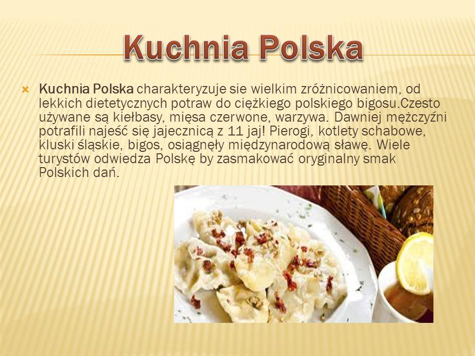 Kuchnia Polska charakteryzuje sie wielkim zróżnicowaniem, od lekkich dietetycznych potraw do ciężkiego polskiego bigosu.Czesto używane są kiełbasy, mi