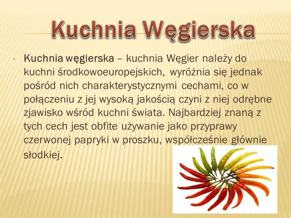 Kuchnia węgierska – kuchnia Węgier należy do kuchni środkowoeuropejskich, wyróżnia się jednak pośród nich charakterystycznymi cechami, co w połączeniu