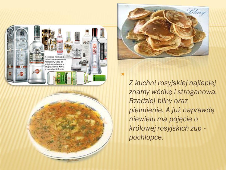Z kuchni rosyjskiej najlepiej znamy wódkę i stroganowa. Rzadziej bliny oraz pielmienie. A już naprawdę niewielu ma pojęcie o królowej rosyjskich zup -