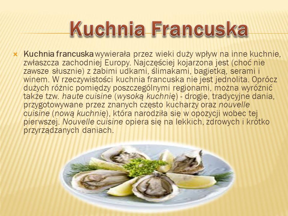 Kuchnia francuska wywierała przez wieki duży wpływ na inne kuchnie, zwłaszcza zachodniej Europy. Najczęściej kojarzona jest (choć nie zawsze słusznie)