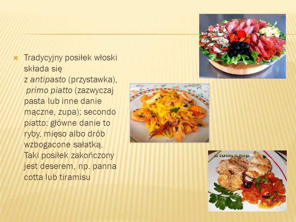Tradycyjny posiłek włoski składa się z antipasto (przystawka), primo piatto (zazwyczaj pasta lub inne danie mączne, zupa); secondo piatto: główne dani