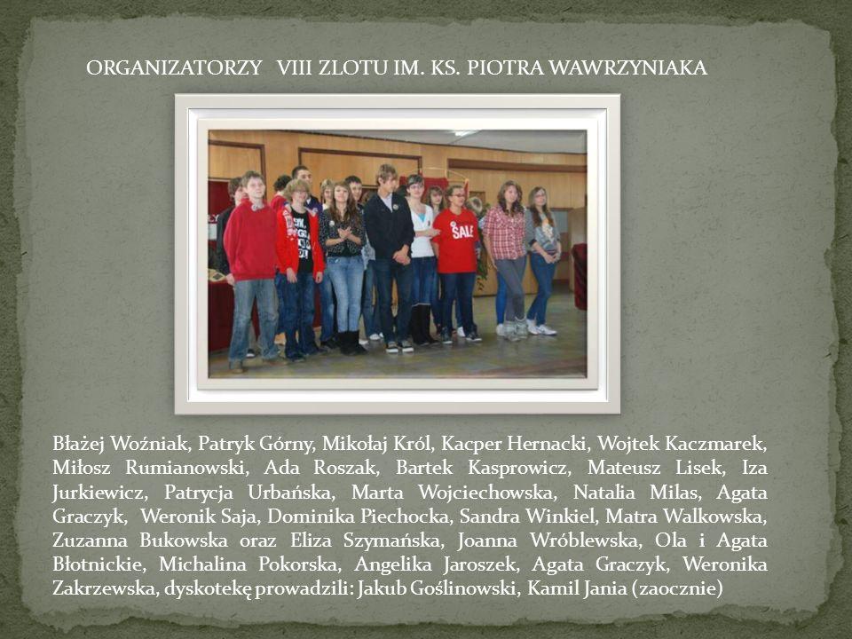 ORGANIZATORZY VIII ZLOTU IM. KS. PIOTRA WAWRZYNIAKA Błażej Woźniak, Patryk Górny, Mikołaj Król, Kacper Hernacki, Wojtek Kaczmarek, Miłosz Rumianowski,