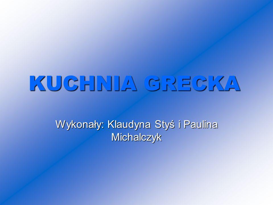 KUCHNIA G GG GRECKA Wykonały: Klaudyna Styś i Paulina Michalczyk